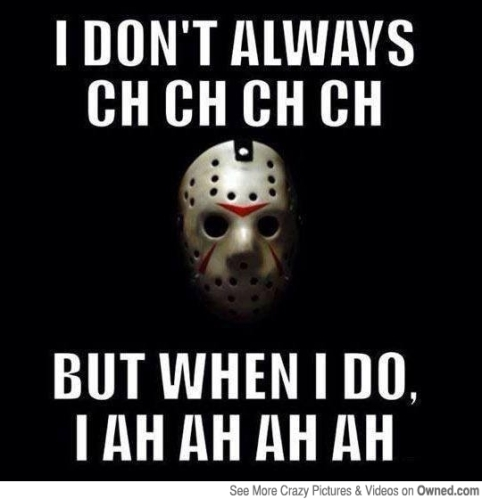 I-Dont-Always-Ch-Ch-Ch-Ch-Funny-Scary-Meme-Image